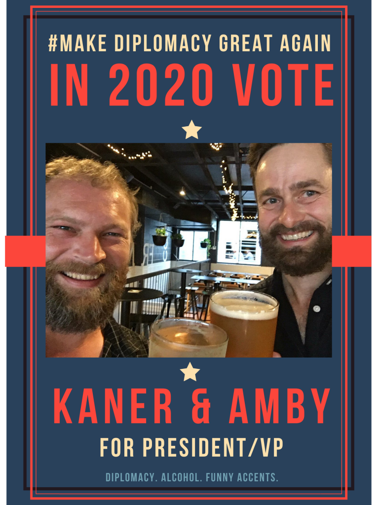 Make Diplomacy Great Again - Kaner & Amby for President/VP in 2020